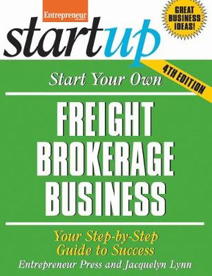Start Your Own Freight Brokerage Business: Your Step-By-Step Guide to Success - StartUp Series (Paperback)