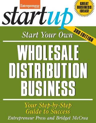 Start Your Own Wholesale Distribution Business: Your Step-By-Step Guide to Success - Startup Series (Paperback)