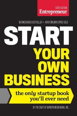 Start Your Own Business, Sixth Edition: The Only Startup Book You'll Ever Need (Paperback)