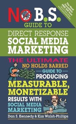 No B.S. Guide to Direct Response Social Media Marketing: The Ultimate No Holds Barred Guide to Producing Measurable, Monetizable Results with Social Media Marketing (Paperback)