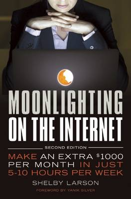 Moonlighting on the Internet: Make An Extra $1000 Per Month in Just 5-10 Hours Per Week (Hardback)