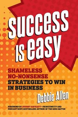 Success Is Easy: Shameless, No-nonsense Strategies to Win in Business (Paperback)