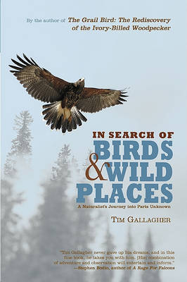 In Search of Birds and Wild Places: A Naturalist's Journey Into Parts Unknown (Paperback)