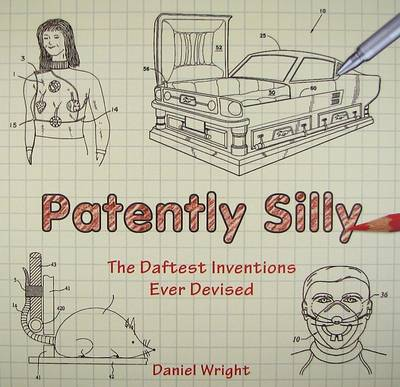Patently Silly: From the Collapsible Walker to the Incinerating Toilet, the Craziest Inventions Ever Devised (Paperback)