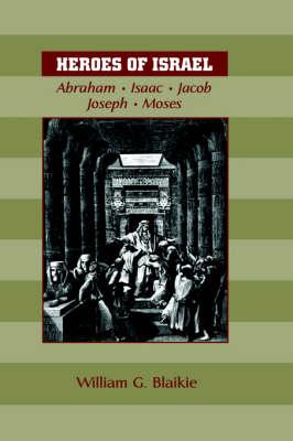 Heroes of Israel: Abraham, Isaac, Jacob, Joseph & Moses (Paperback)