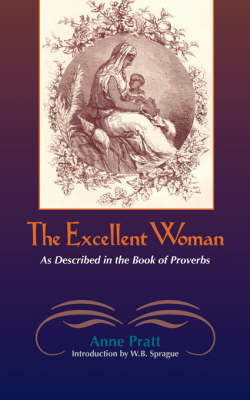 The Excellent Woman: As Described in Proverbs (Paperback)