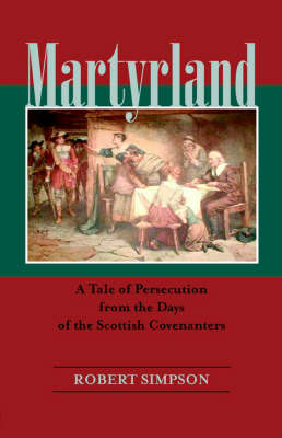 Martyrland: A Tale of Persecution from the Days of the Scottish Covenanters (Paperback)