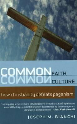 Common Faith, Common Culture: How Christianity Defeats Paganism (Paperback)