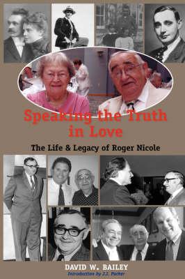 Speaking the Truth in Love: Life & Legacy of Roger Nicole (Hardback)