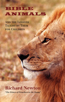 Bible Animals: And the Lessons Taught by Them for Children (Paperback)