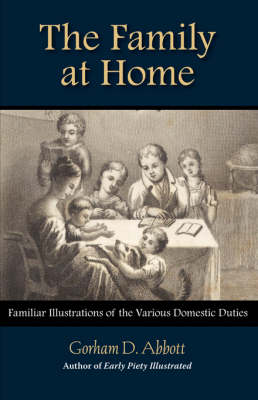 THE FAMILY AT HOME Familiar Illustrations of Domestic Duties (Paperback)