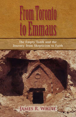 From Toronto to Emmaus the Empty Tomb and the Journey from Skepticism to Faith (Paperback)