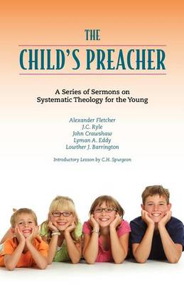 The Child's Preacher: A Series of Addresses on Systematic Theology for the Young (Paperback)