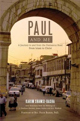 Paul and Me: A Journey to and from the Damascus Road, from Islam to Christ (Paperback)