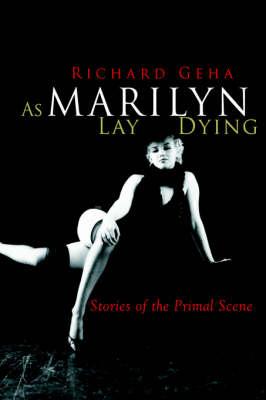 As Marilyn Lay Dying: Stories of the Primal Scene (Hardback)
