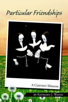 Particular Friendships: A Convent Memoir (Paperback)