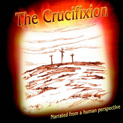 The Crucifixion Narrated from a Human Perspective (Paperback)