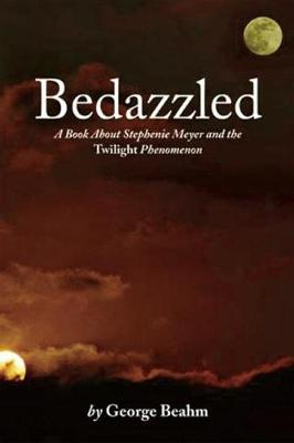 Bedazzled: A Book About Stephenie Meyer and the Twilight Phenomenon (Paperback)