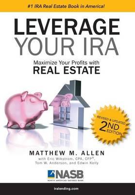 Leverage Your IRA: Maximize your Profits with Real Estate (Hardback)