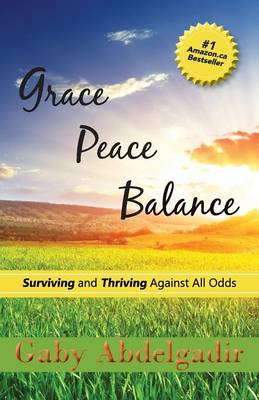 Grace Peace Balance: Surviving and Thriving Against All Odds (Paperback)