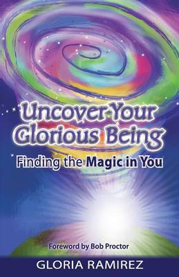 Uncover Your Glorious Being: Finding the Magic in You (Paperback)