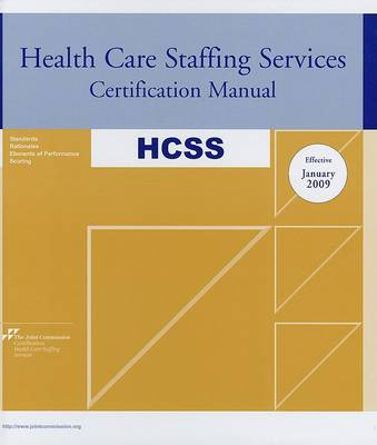 Health Care Staffing Services Certification Manual: Effective January 2009 - Health Care Staffing Services Certification Manual (Hardback)