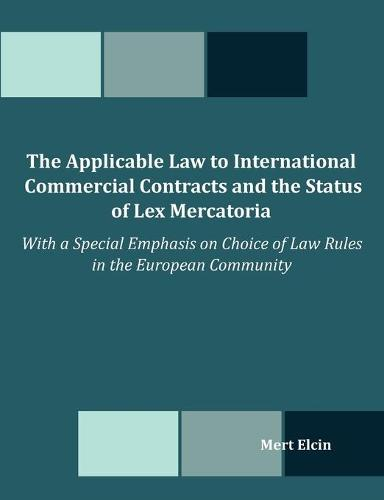 The Applicable Law to International Commercial Contracts and the Status of Lex Mercatoria - With a Special Emphasis on Choice of Law Rules in the Euro (Paperback)