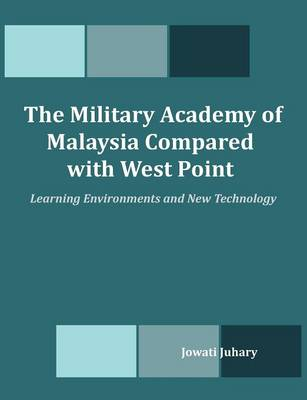 The Military Academy of Malaysia Compared with West Point: Learning Environments and New Technology (Paperback)