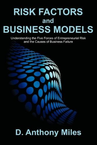 Risk Factors and Business Models: Understanding the Five Forces of Entrepreneurial Risk and the Causes of Business Failure (Paperback)