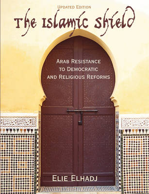 The Islamic Shield: Arab Resistance to Democratic and Religious Reforms (Paperback)