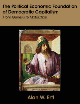 The Political Economic Foundation of Democratic Capitalism: From Genesis to Maturation (Paperback)