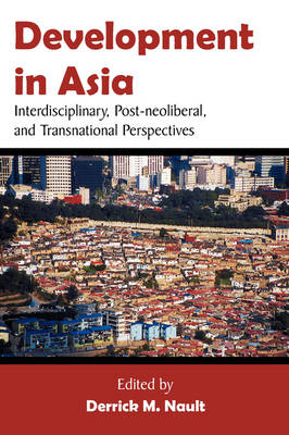 Development in Asia: Interdisciplinary, Post-Neoliberal, and Transnational Perspectives (Paperback)