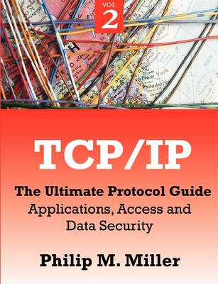 TCP/IP - The Ultimate Protocol Guide: Volume 2 - Applications, Access and Data Security (Paperback)