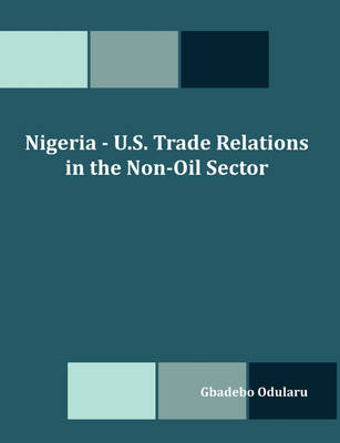 Nigeria - U.S. Trade Relations in the Non-Oil Sector (Paperback)
