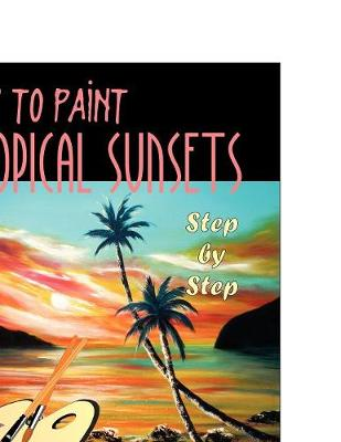 How to Paint Tropical Sunsets: Step by Step (Paperback)