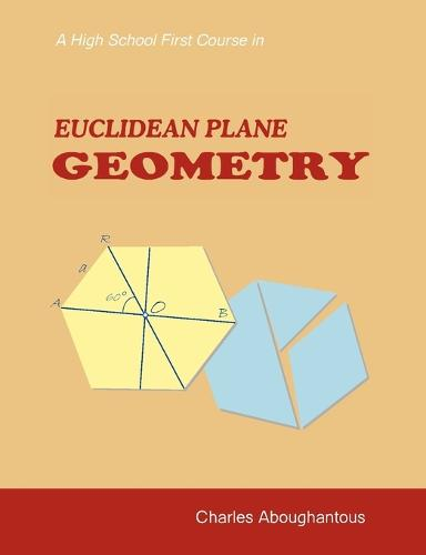 A High School First Course in Euclidean Plane Geometry (Paperback)