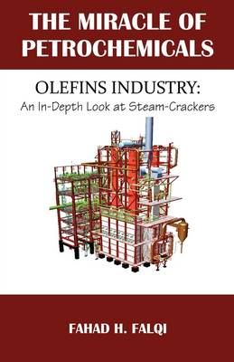 Miracle of Petrochemicals: Olefins Industry: An In-Depth Look at Steam-Crackers (Paperback)