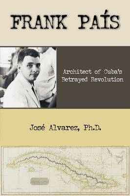 Frank Pais: Architect of Cuba's Betrayed Revolution (Paperback)