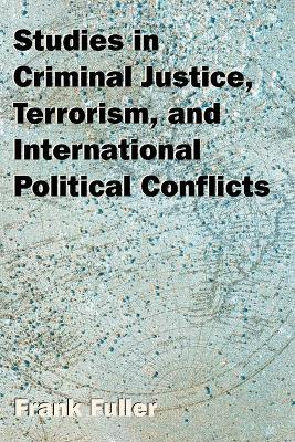 Studies in Criminal Justice, Terrorism, and International Political Conflicts (Paperback)