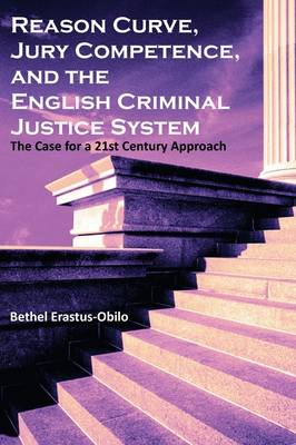 Reason Curve, Jury Competence, and the English Criminal Justice System: The Case for a 21st Century Approach (Paperback)