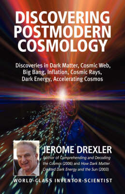Discovering Postmodern Cosmology: Discoveries in Dark Matter, Cosmic Web, Big Bang, Inflation, Cosmic Rays, Dark Energy, Accelerating Cosmos (Paperback)