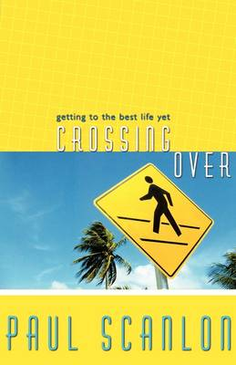 Crossing Over: Getting to the Best Life Yet (Paperback)