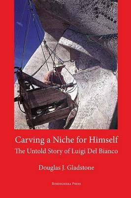 Carving a Niche for Himself: The Untold Story of Luigi del Bianco and Mount Rushmore (Paperback)