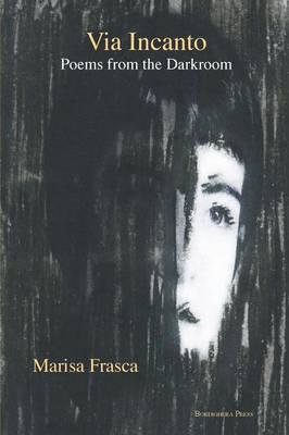 Via Incanto: Poems from the Darkroom (Paperback)