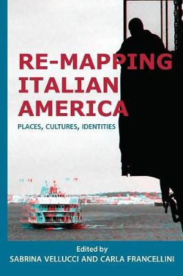 Re-mapping Italian America: Places, Cultures, Identities - Saggistica 26 (Paperback)