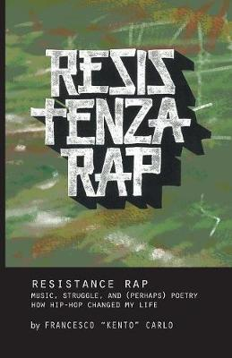 Resistenza Rap: Music, Struggle, and (Perhaps) Poetry / How Hip-Hop Changed My Life - Crossings 23 (Paperback)