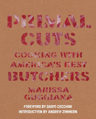Primal Cuts: Cooking with America's Best Butchers (Hardback)