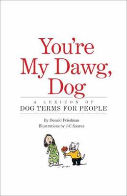 You're My Dawg, Dog: A Lexicon of Dog Terms for People (Hardback)