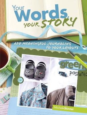 Your Words, Your Story: Add Meaningful Journaling to Your Layouts (Paperback)