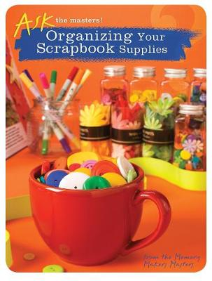 Ask the Masters!: Organizing Your Scrapbook Supplies (Paperback)